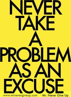 Daily Quotes - Never take a problem as an excuse.
